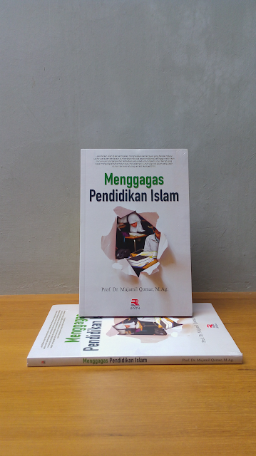 MENGGAGAS PENDIDIKAN ISLAM, Mujamil Qomar