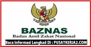 Rekrutmen Kerja BAZNAS Terbaru Tahun 2019