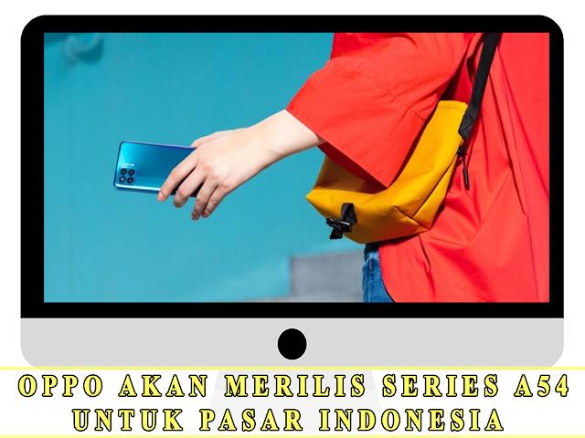 OPPO AKAN MERILIS SERIES A54 UNTUK PASAR INDONESIA