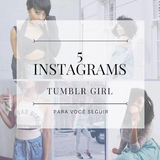 Capa: 5 Instagrams bem tumblr girl para você seguir