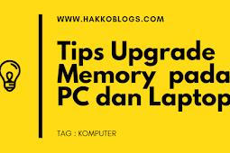 Tips Upgrade Memori (RAM)  pada PC dan Laptop
