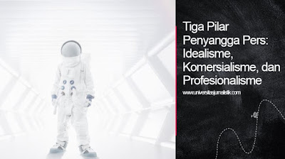 Tiga Pilar Penyangga Pers: Idealisme, Komersialisme, dan Profesionalisme