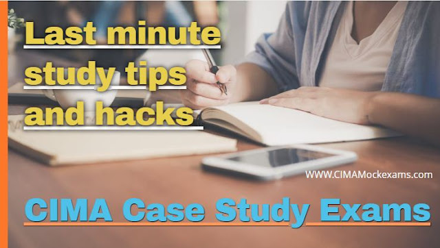 CIMA Case Study exams last minute study tips and hacks
