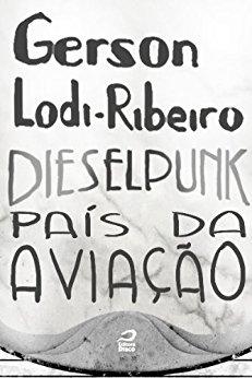 Dieselpunk - País da aviação Gerson Lodi-Ribeiro