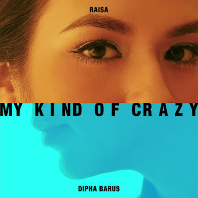 My Kind of Crazy by Raisa feat. Dipha Barus