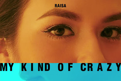 Lirik Lagu My Kind of Crazy - Raisa feat. Dipha Barus