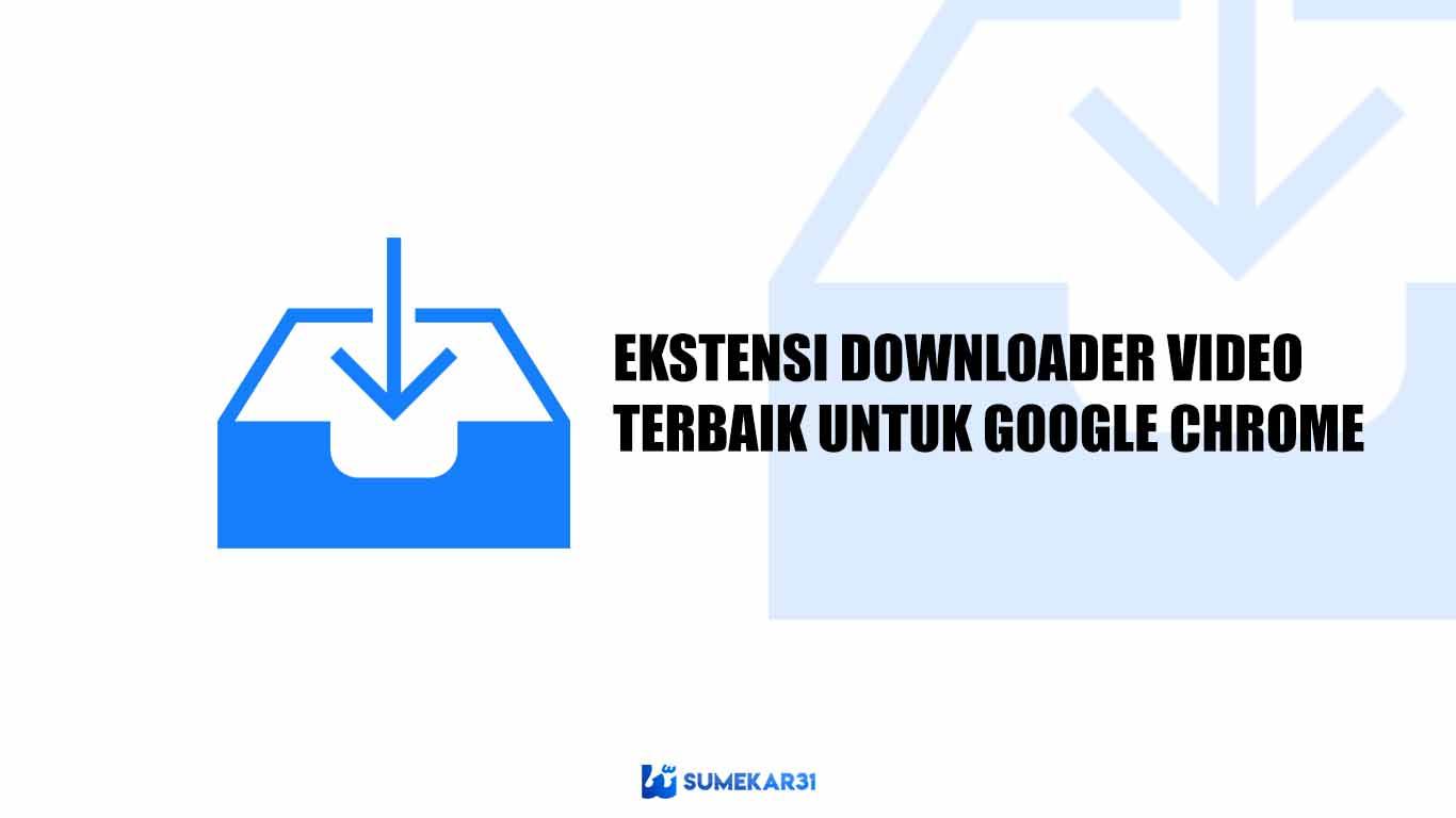 Ekstensi Downloader Video Terbaik untuk Google Chrome