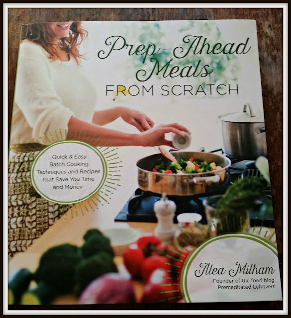Prep Ahead Meals From Scratch by Alea Milham