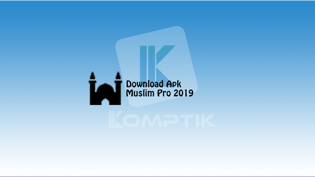 Download Apk Muslim Pro 2019