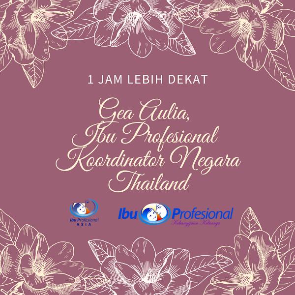 1 Jam Lebih Dekat: Gea Aulia, Ibu Profesional Koordinator Negara Thailand