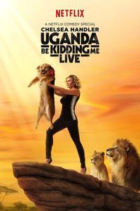 Watch Chelsea Handler Uganda Be Kidding Me Live Online Free in HD