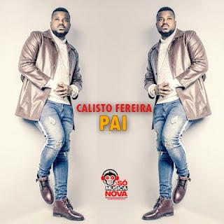 Calisto Ferreira - Pai (2019) BAIXAR MP3