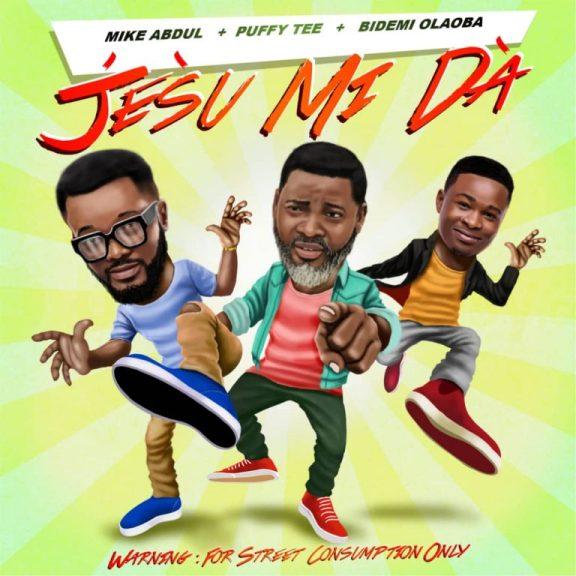 Mike Abdul – Jesu Mi Da Ft. Puffy Tee & Bidemi Olaoba