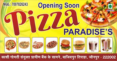 Opening Soon : Pizza PARADISE'S | काशी गोमती संयुक्त ग्रामीण बैंक के सामने, वाजिदपुर तिराहा, जौनपुर मो. 7007826243