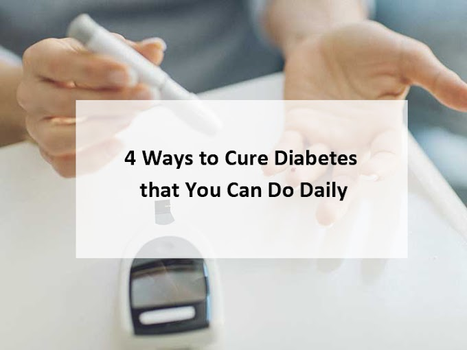 4 Ways to Cure Diabetes that You Can Do Daily