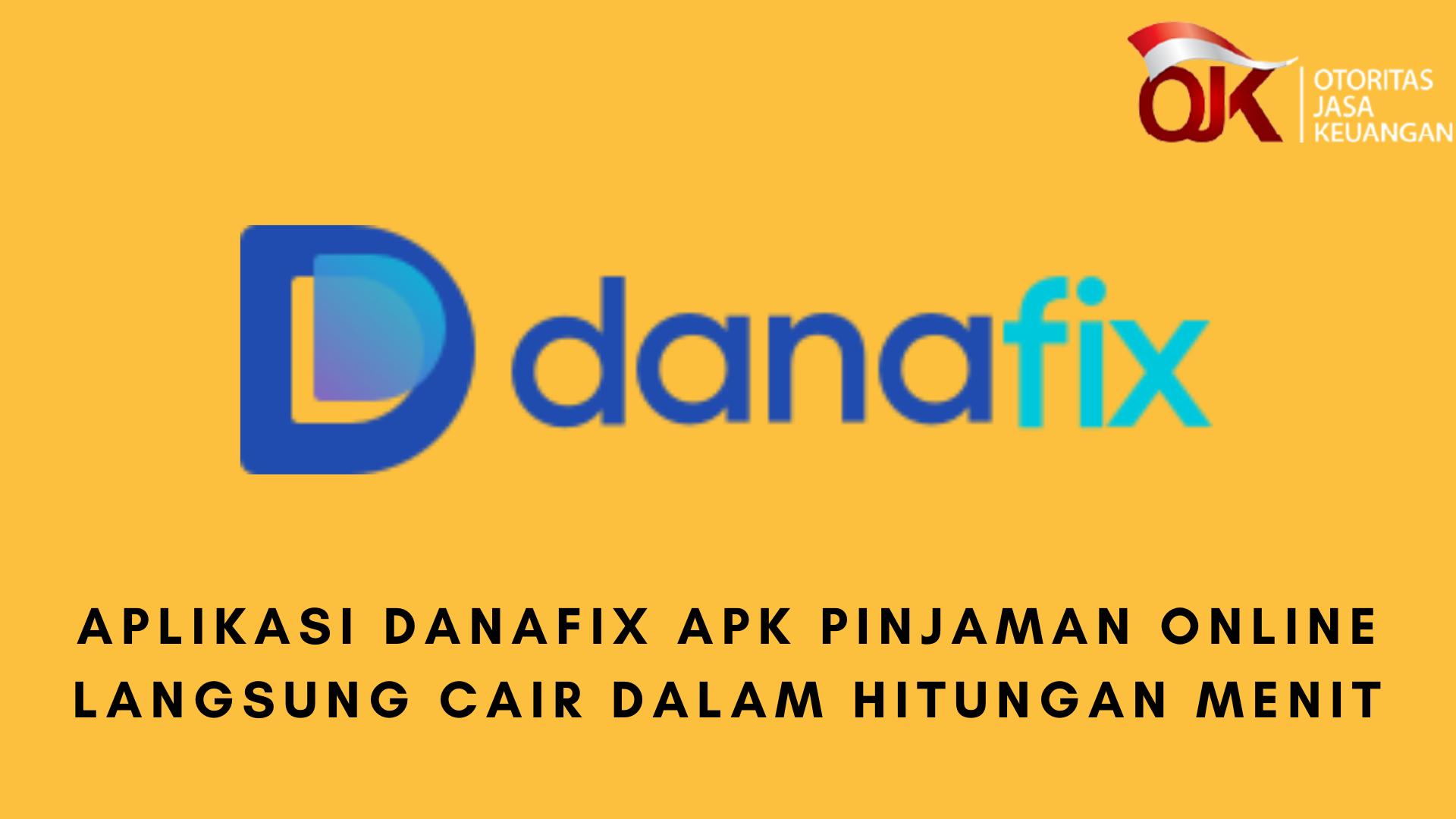 Aplikasi Danafix APK Pinjaman Online Langsung Cair Dalam Hitungan Menit -  DANA MILENIAL