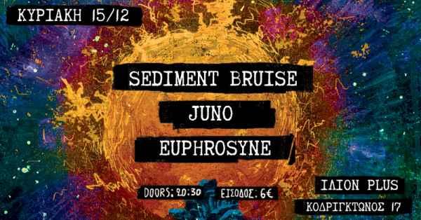 Sediment Bruise, Juno, Euphrosyne: Κυριακή 15 Δεκεμβρίου @ ΊΛΙΟΝ plus