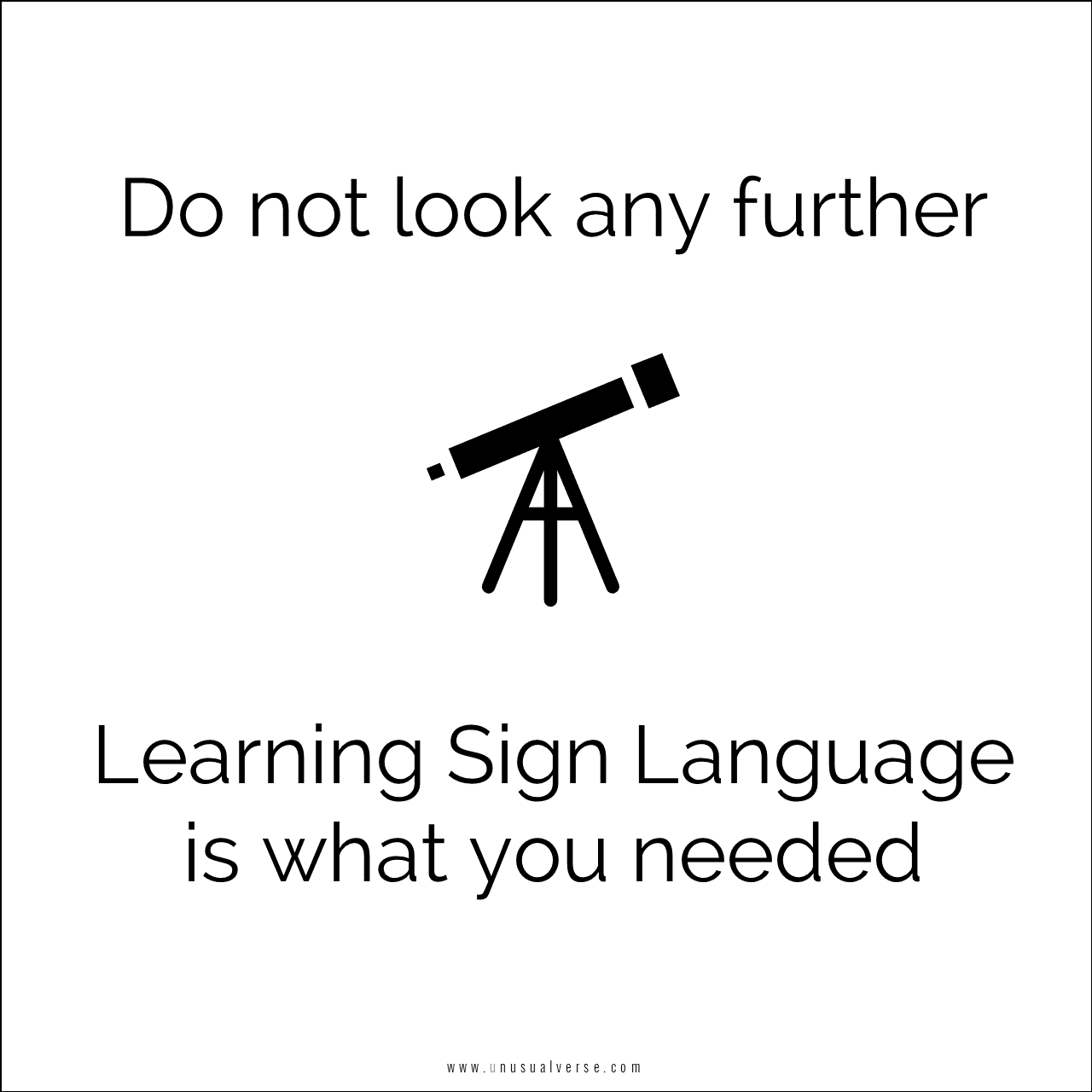 Do not look any further. Learning Sign Language is what you needed