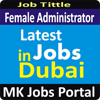 Female Administrator Jobs In UAE Dubai With Mk Jobs Portal