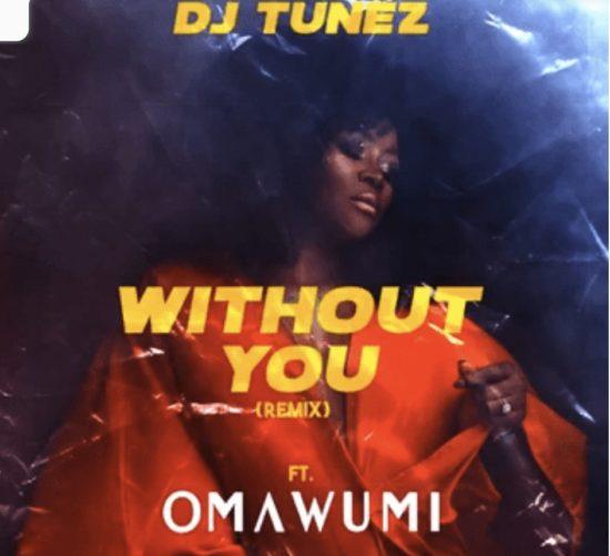 dj-tunez-without-you-remix-ft-omawumi.