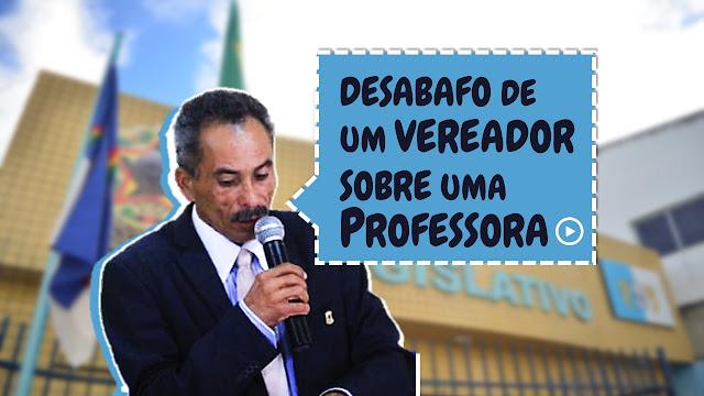 DESABAFO DE UM VEREADOR SOBRE UMA PROFESSORA