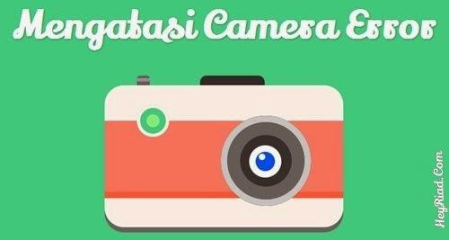 Memperbaiki kamera Smartphone yang tiba 5 Cara Mengatasi Can't Connect To Camera Di Android