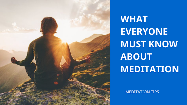 What Everyone Must Know About MEDITATION