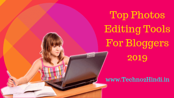 Top 5 Photo Editing Tools For Blogger 2019 in hindi