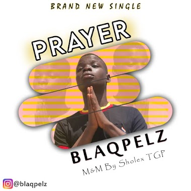 [Music] Blaqpelz - Prayer