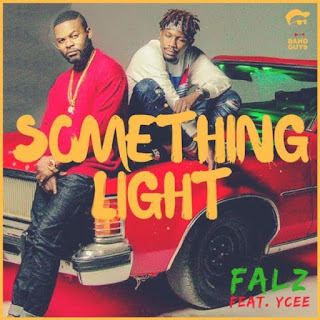 Falz Ft. Ycee - Something Ligh