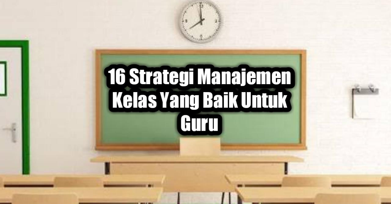 16 Strategi Manajemen Kelas Yang Baik Untuk Guru