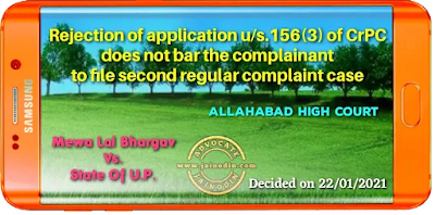 Rejection of application u/s.156(3) of CrPC does not bar the complainant to file second regular complaint case
