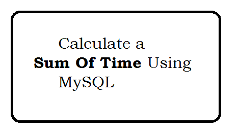 Calculate a Sum of Time using MySQL