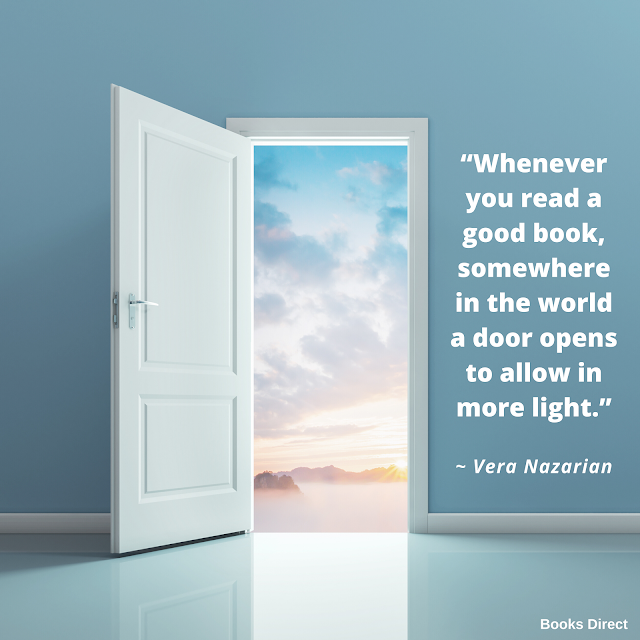 """Whenever you read a good book, somewhere in the world a door opens to allow in more light.""  ~ Vera Nazarian"