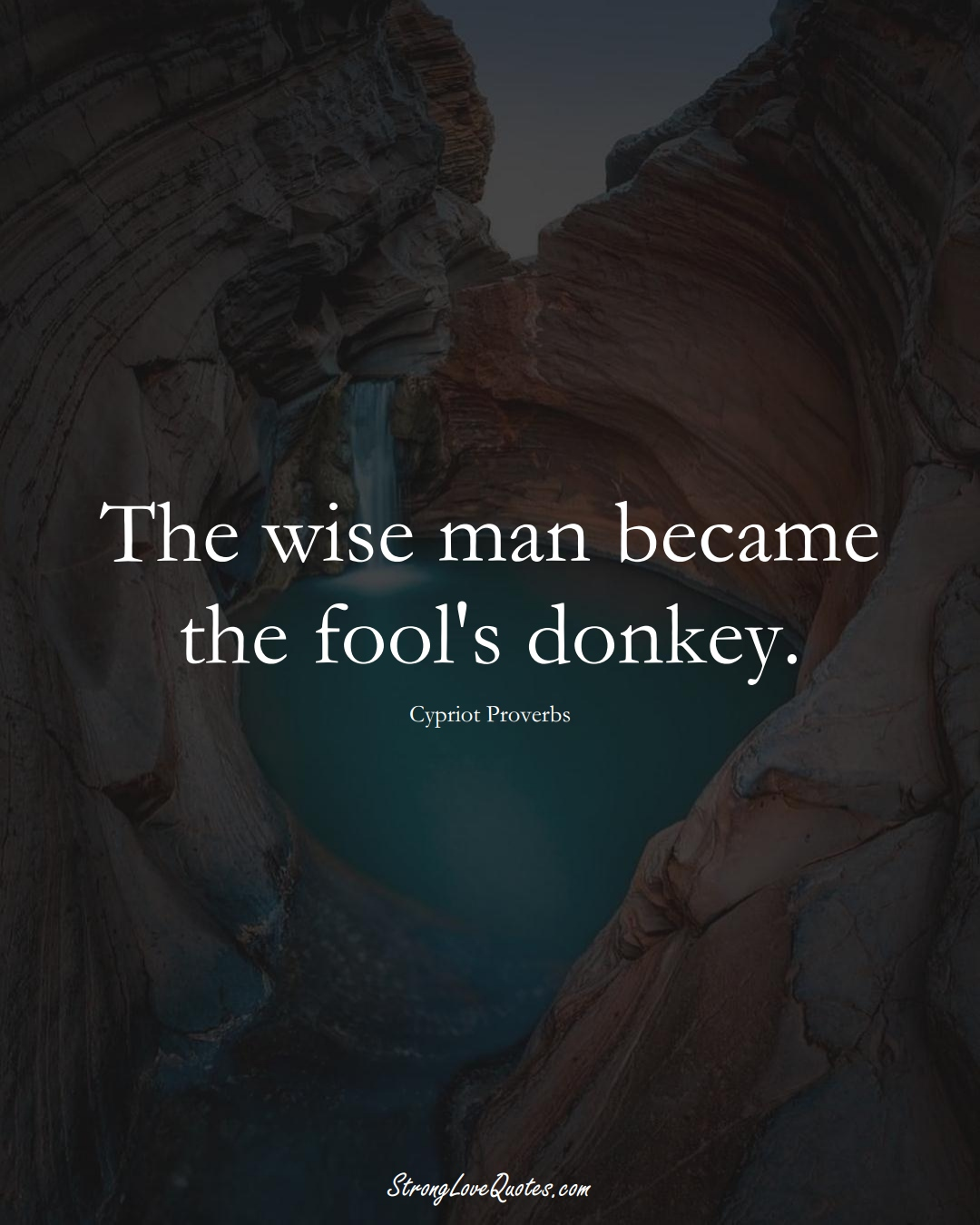 The wise man became the fool's donkey. (Cypriot Sayings);  #MiddleEasternSayings