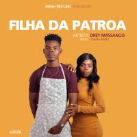 Drey Massango- Filha da Patroa_Prod by Djuas ( 2020 ) [DOWNLOAD]