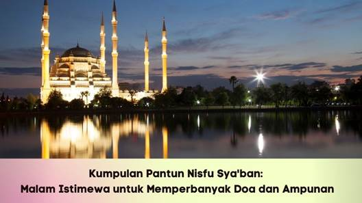 Kumpulan Pantun Nisfu Sya'ban_ Malam Istimewa untuk Memperbanyak Doa dan Ampunan