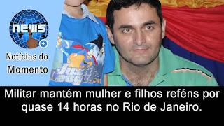 Militar se rende e liberta família no Rio de Janeiro.