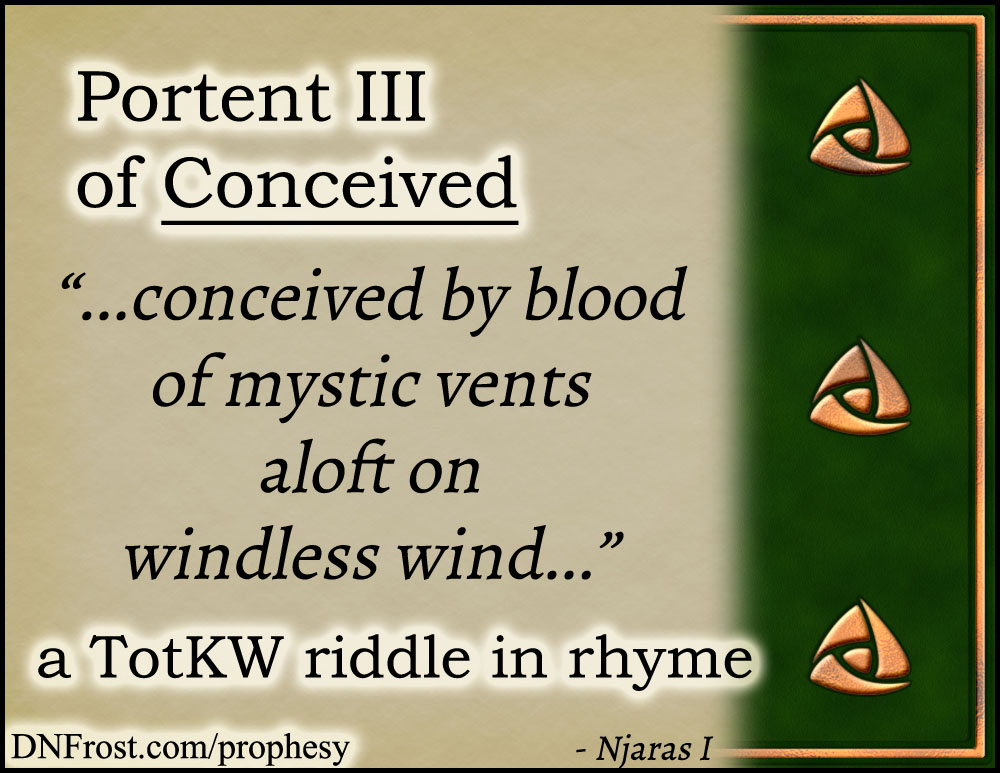 Portent III of Conceived: by blood of mystic vents aloft www.DNFrost.com/prophesy #TotKW A riddle in rhyme by D.N.Frost @DNFrost13 Part of a series.