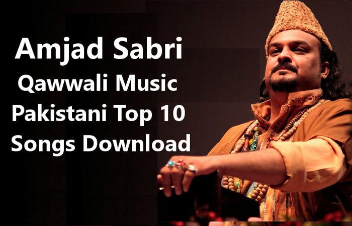 Qawwali Music, Amjad Sabri, Pakistani Top 10 Songs Download