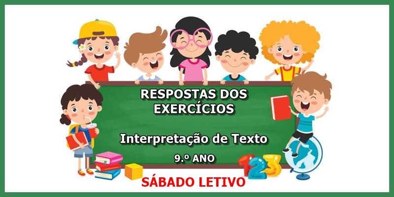 RESPOSTAS DOS EXERCÍCIOS sobre Interpretação de Texto - 9.º Ano