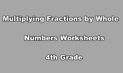 Multiplying Fractions by Whole Numbers Worksheets 4th Grade.