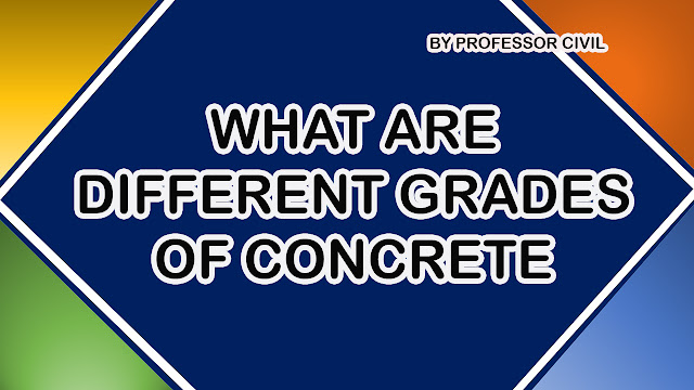 WHAT ARE DIFFERENT GRADES OF CONCRETE