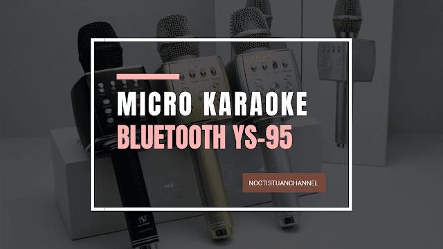 Micro karaoke bluetooth YS-95 chỉ 600k những âm thanh siêu rõ