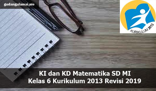 KI dan KD Matematika SD MI Kelas 6 Kurikulum 2013 Revisi 2019