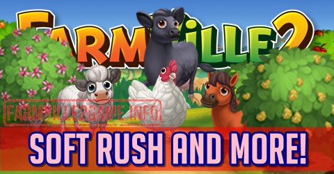 Farmville 2 Soft Rush and More