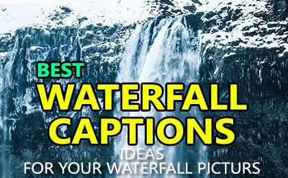 Waterfall Captions for Instagram Pictures and Waterfall and Mountain Quotes with images and Waterfall Sayings and Waterfall Puns for Selfies Pictures.