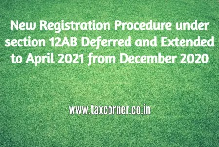New Registration Procedure under section 12AB Deferred and Extended to April 2021 from December 2020