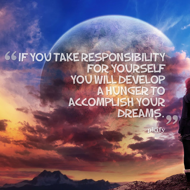 If You Take Responsibility for Yourself You Will Develop a Hunger to Accomplish Your Dreams Dreams Quotes