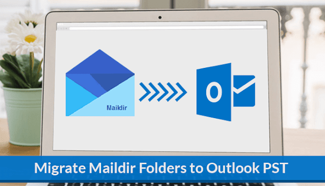 How to Migrate Maildir Folders to Outlook PST Format?